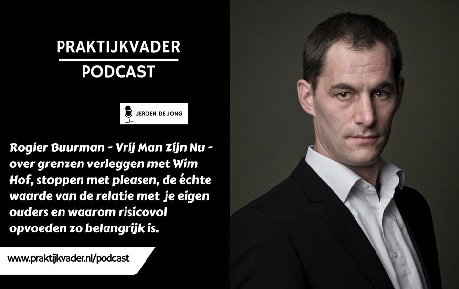 praktijkvader rogier buurman interview podcast vrij man zijn nu jeroen de jong