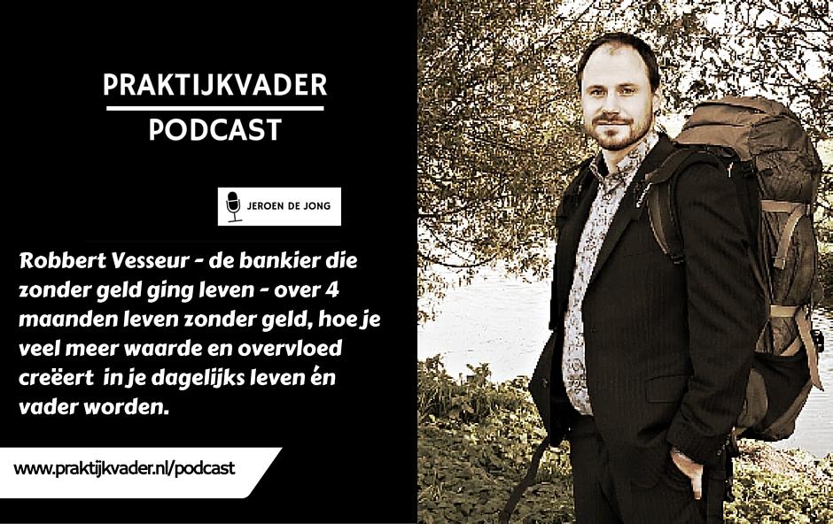 praktijkvader robbert vesseur interview podcast bankier zonder geld vader