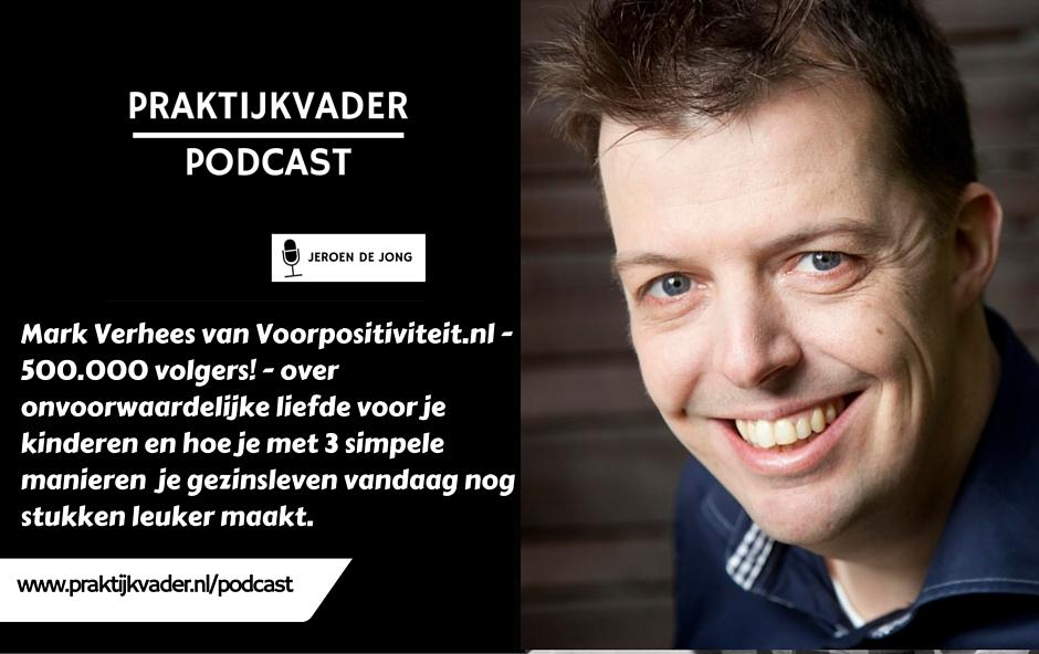 mark verhees voorpositiviteit interview 4positiviteit praktijkvader podcast jeroen de jong