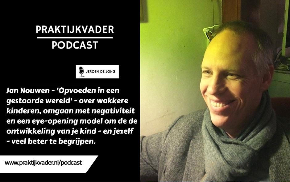 podcast praktijkvader jan nouwen eugenie van ruitenbeek opvoeden in een gestoorde wereld interview jeroen de jong
