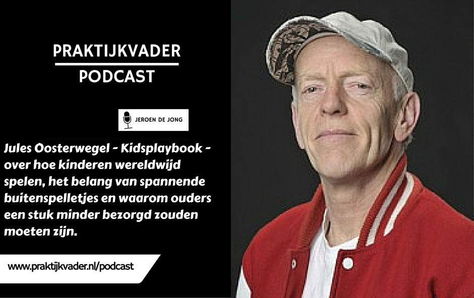 praktijkvader podcast jules oosterwegel interview kidsplaybook jeroen de jong